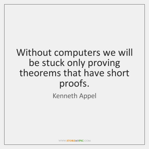 Without computers we will be stuck only proving theorems that have short ...