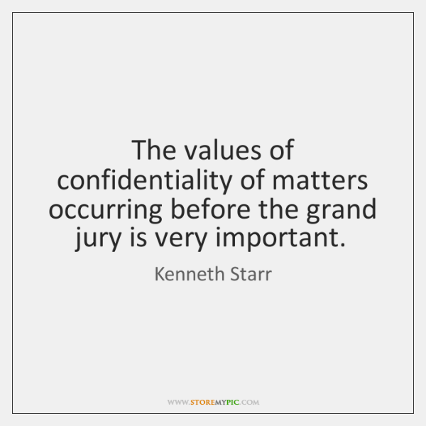 The values of confidentiality of matters occurring before the grand jury is ...