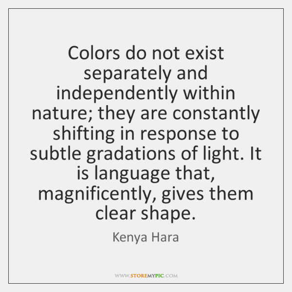 Colors do not exist separately and independently within nature; they are constantly ...