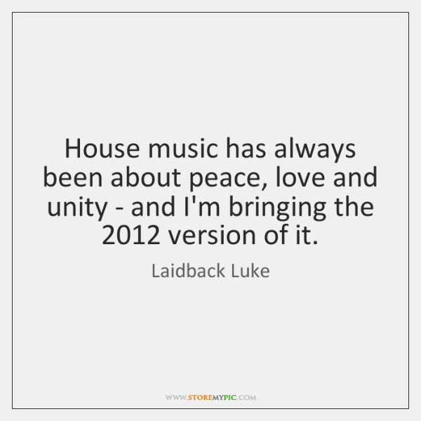 House music has always been about peace, love and unity - and ...