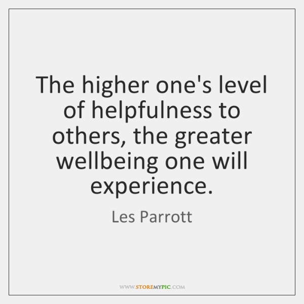 The higher one's level of helpfulness to others, the greater wellbeing one ...