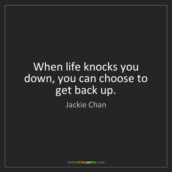 Jackie Chan When Life Knocks You Down You Can Choose To Get Back