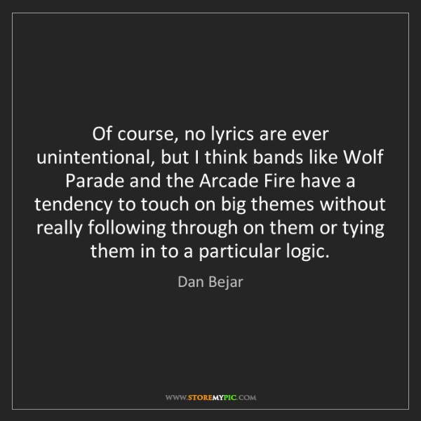 Dan Bejar: Of course, no lyrics are ever unintentional, but I think...