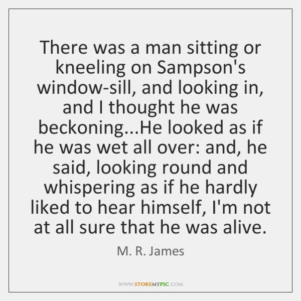 There was a man sitting or kneeling on Sampson's window-sill, and looking ...