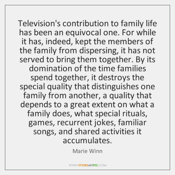 Television's contribution to family life has been an equivocal one. For while ...