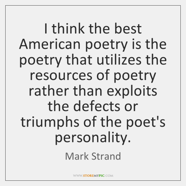 I think the best American poetry is the poetry that utilizes the ...