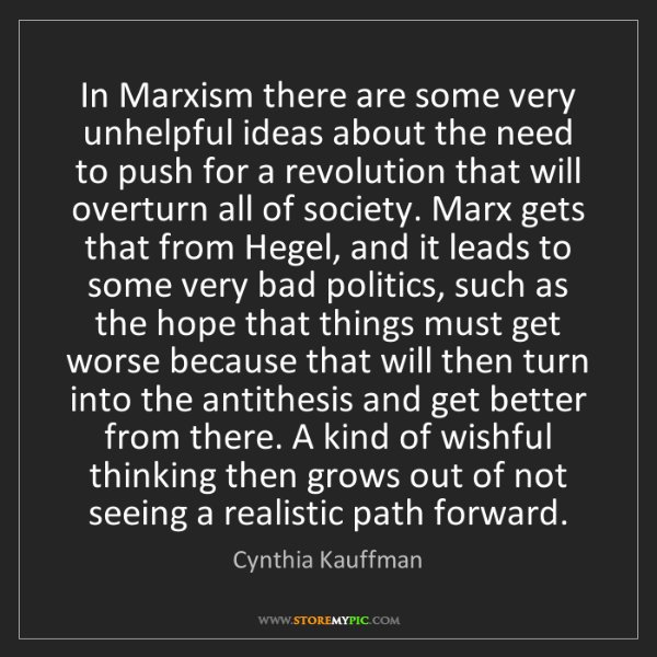 Cynthia Kauffman: In Marxism there are some very unhelpful ideas about...