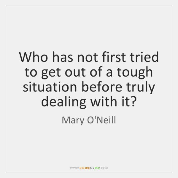 Who has not first tried to get out of a tough situation ...