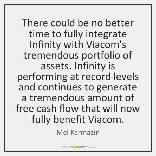 There could be no better time to fully integrate Infinity with Viacom's ...
