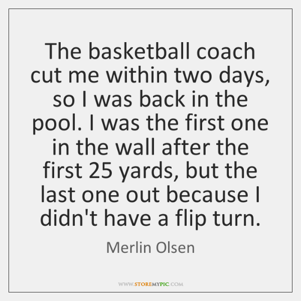 The basketball coach cut me within two days, so I was back ...