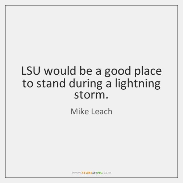 LSU would be a good place to stand during a lightning storm.
