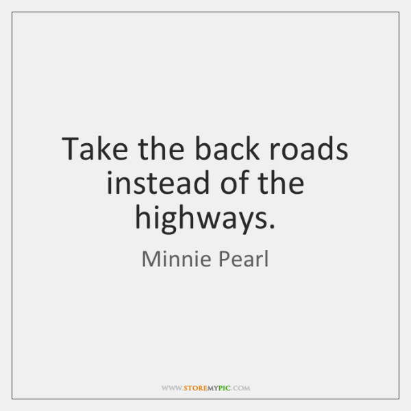 Take the back roads instead of the highways.