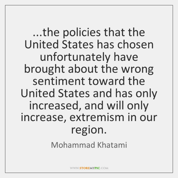 ...the policies that the United States has chosen unfortunately have brought about ...
