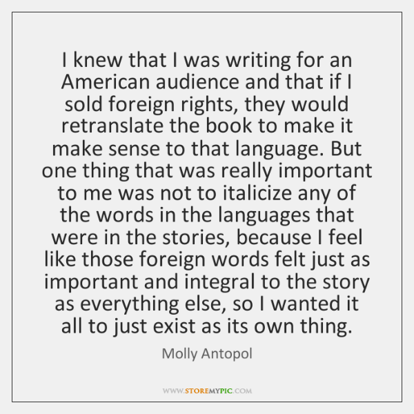 I knew that I was writing for an American audience and that ...