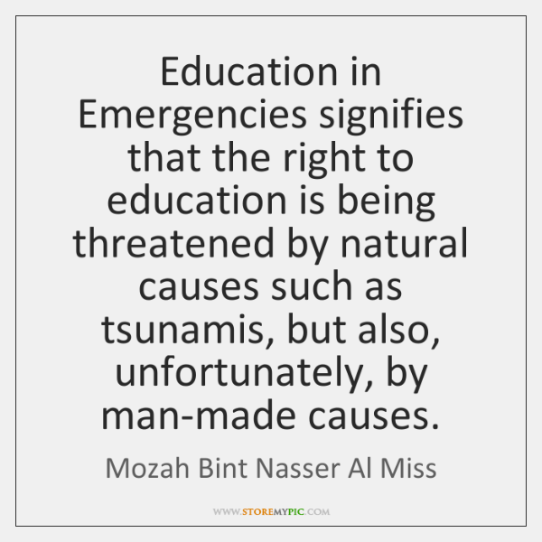 Education in Emergencies signifies that the right to education is being threatened ...