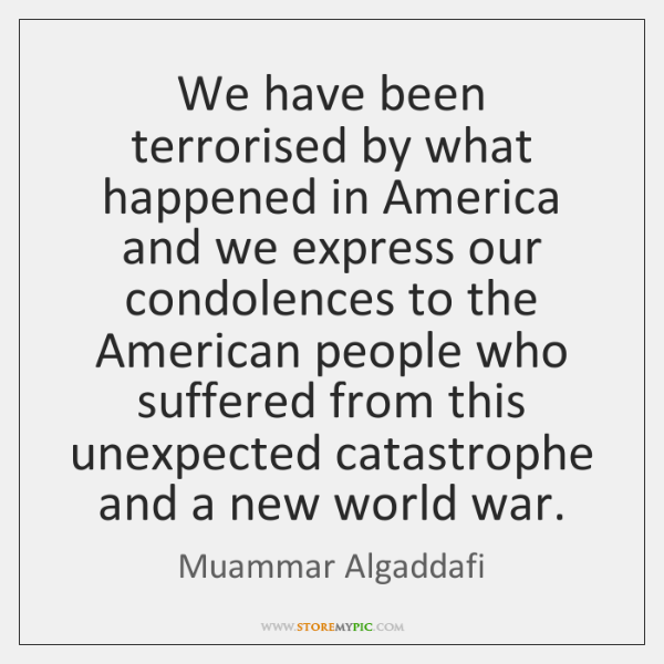 We have been terrorised by what happened in America and we express ...