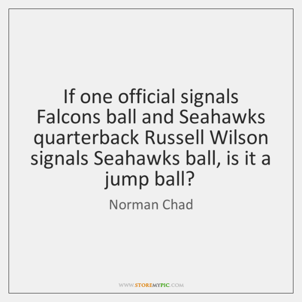 If one official signals Falcons ball and Seahawks quarterback Russell Wilson signals ...