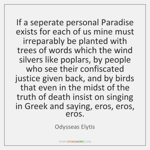 If a seperate personal Paradise exists for each of us mine must ...