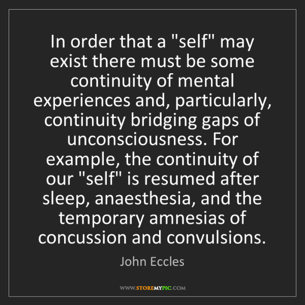 """John Eccles: In order that a """"self"""" may exist there must be some continuity..."""