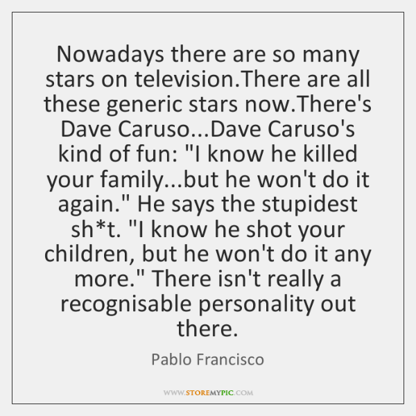 Nowadays there are so many stars on television.There are all these ...
