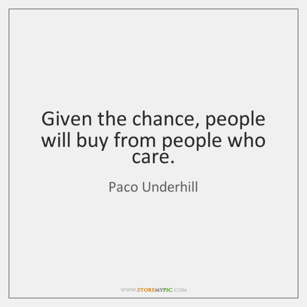 Given the chance, people will buy from people who care.