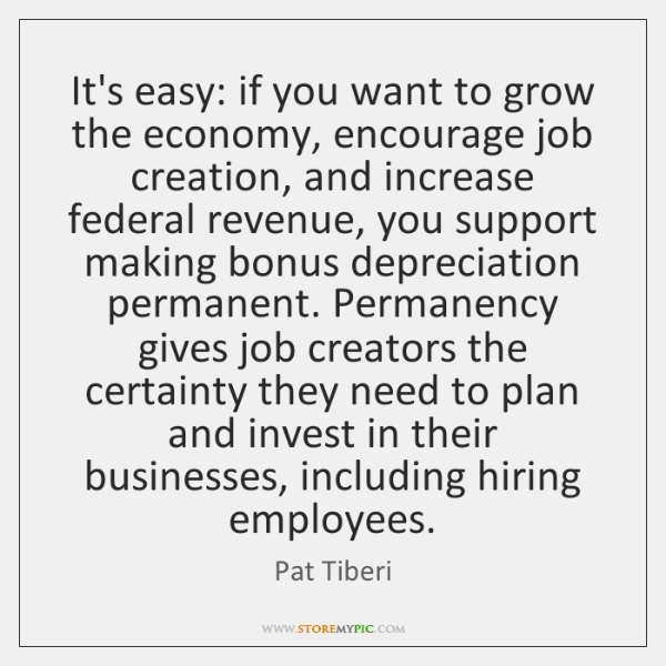 It's easy: if you want to grow the economy, encourage job creation, ...