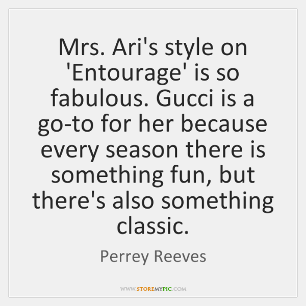 Mrs. Ari's style on 'Entourage' is so fabulous. Gucci is a go-to ...