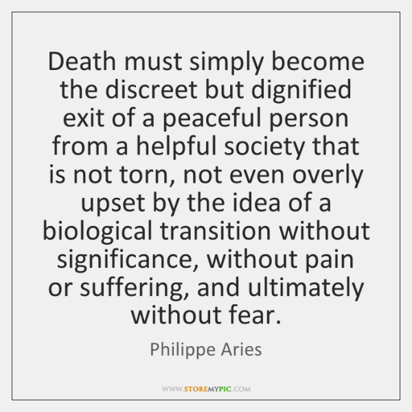 Death must simply become the discreet but dignified exit of a peaceful ...