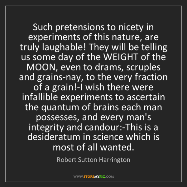 Robert Sutton Harrington: Such pretensions to nicety in experiments of this nature,...