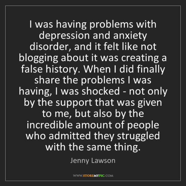 Jenny Lawson: I was having problems with depression and anxiety disorder,...