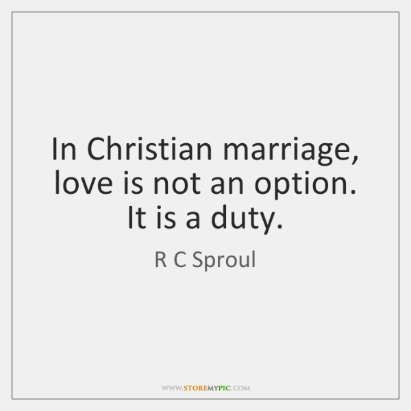 In Christian marriage, love is not an option. It is a duty.