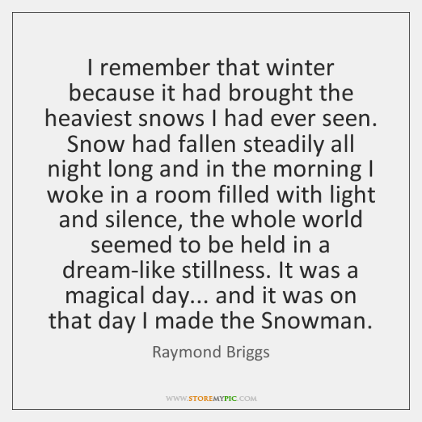 I remember that winter because it had brought the heaviest snows I ...