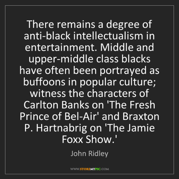 John Ridley: There remains a degree of anti-black intellectualism...