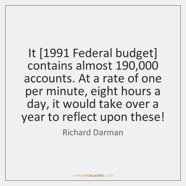 It [1991 Federal budget] contains almost 190,000 accounts. At a rate of one per ...