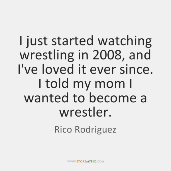I just started watching wrestling in 2008, and I've loved it ever since. ...