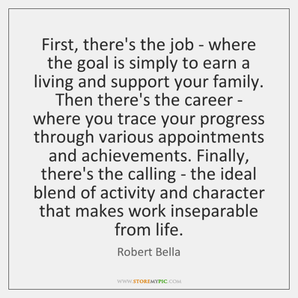 First, there's the job - where the goal is simply to earn ...