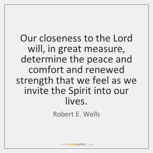 Our closeness to the Lord will, in great measure, determine the peace ...
