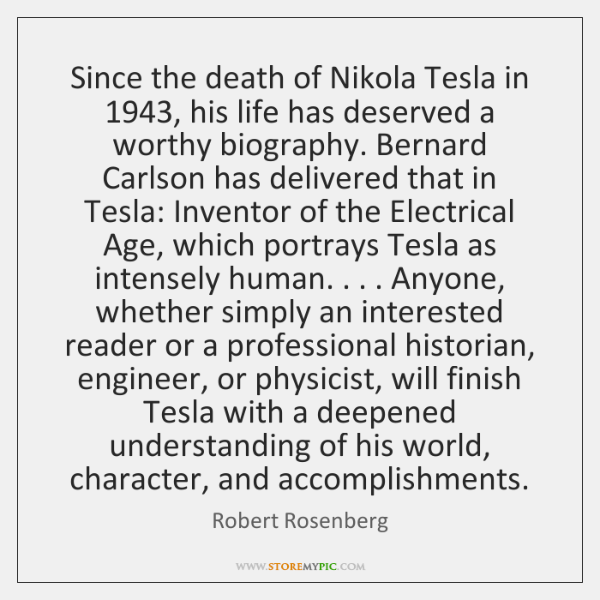 Since the death of Nikola Tesla in 1943, his life has deserved a ...