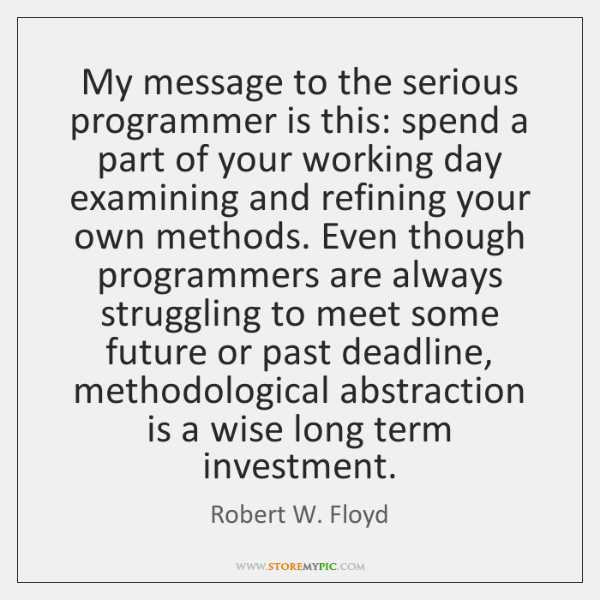 My message to the serious programmer is this: spend a part of ...