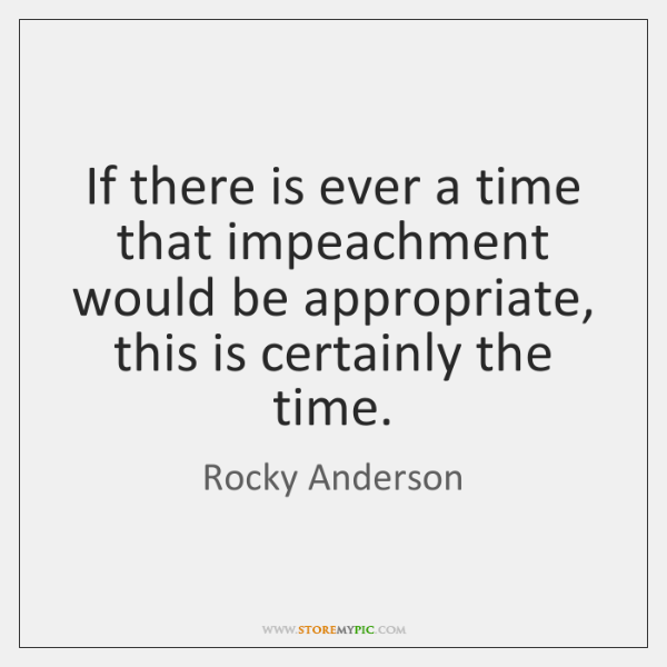 If there is ever a time that impeachment would be appropriate, this ...