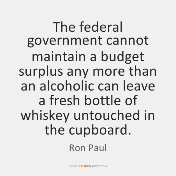 The federal government cannot maintain a budget surplus any more than an ...