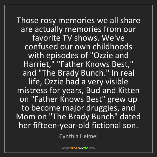 Cynthia Heimel: Those rosy memories we all share are actually memories...