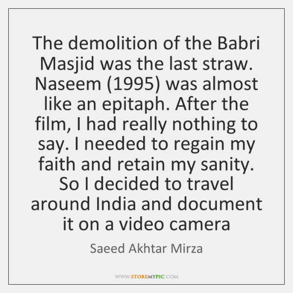 The demolition of the Babri Masjid was the last straw. Naseem (1995) was ...