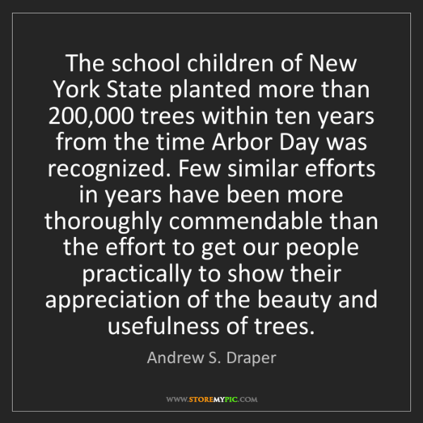 Andrew S. Draper: The school children of New York State planted more than...