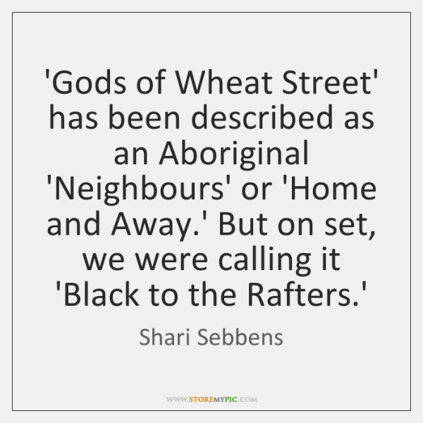'Gods of Wheat Street' has been described as an Aboriginal 'Neighbours' or ...