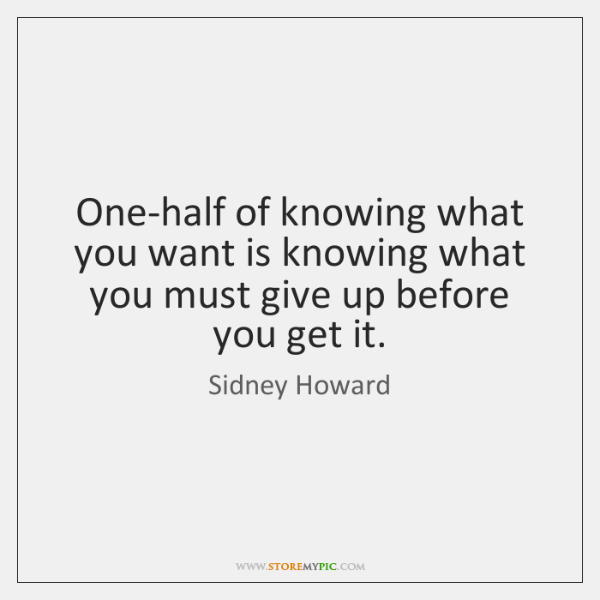 One-half of knowing what you want is knowing what you must give ...