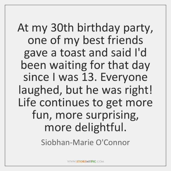 At my 30th birthday party, one of my best friends gave a ...