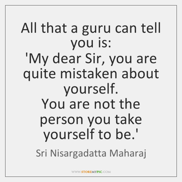 All that a guru can tell you is:   'My dear Sir, you ...