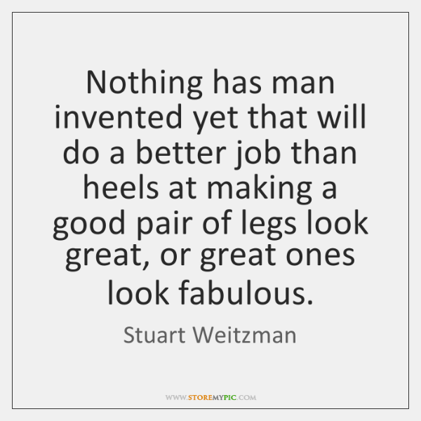 Nothing has man invented yet that will do a better job than ...