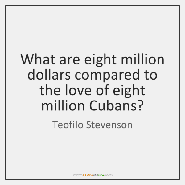 What are eight million dollars compared to the love of eight million ...